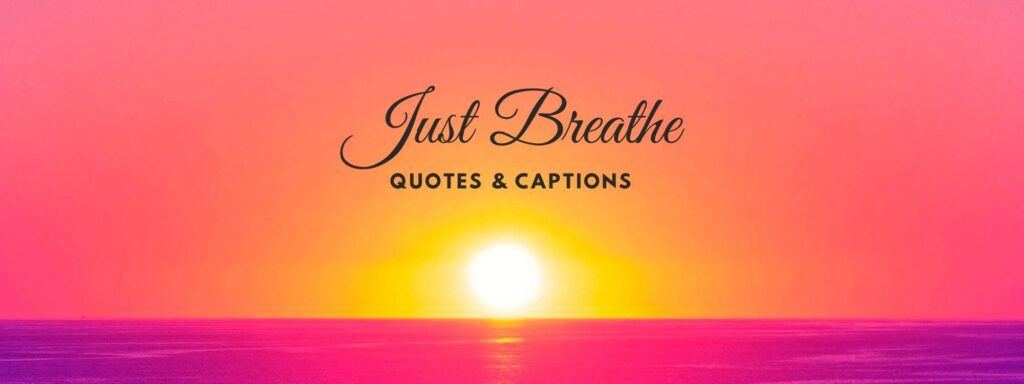 Best Famous Quotes And Captions of Just Breathe
