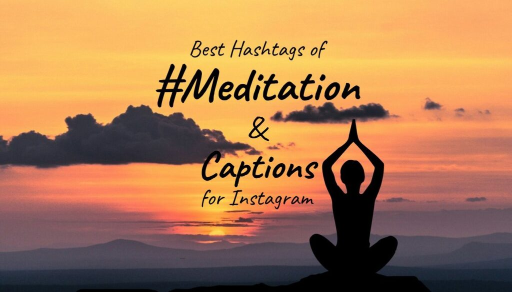 Best Hashtags of #meditation and best Captions & quotes of meditation for Instagram.