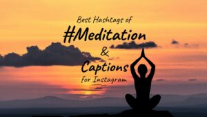 Hashtags of #meditation and best Captions of meditation for Instagram