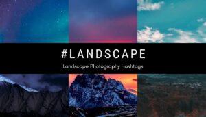 Popular landscape hashtags for landscape photography on instagram