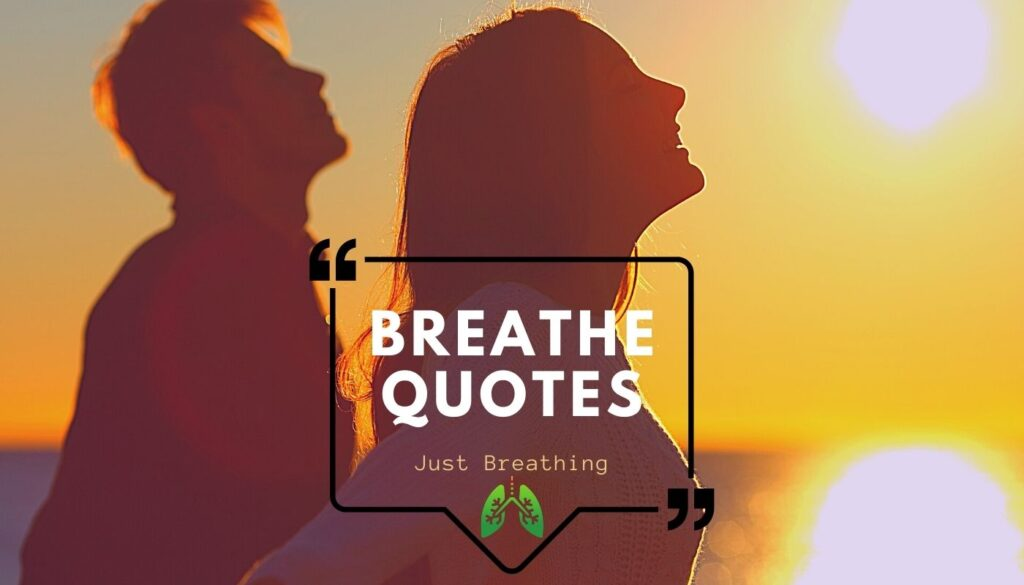 Breathe Quotes to live every moment of life - Just Breathing!