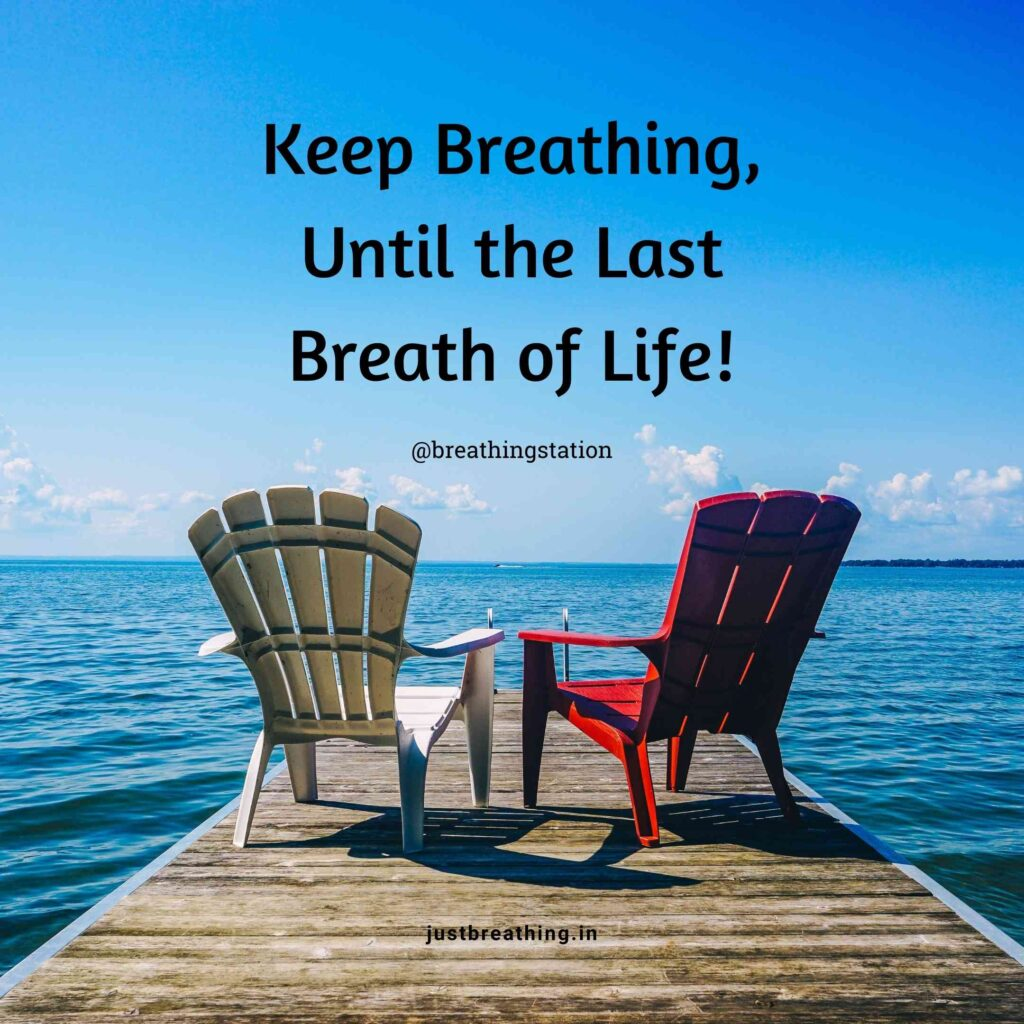 Keep Breathing, Until the Last Breath of Life - Best just Breathe Quotes @breathingstation - Justbreathing.in