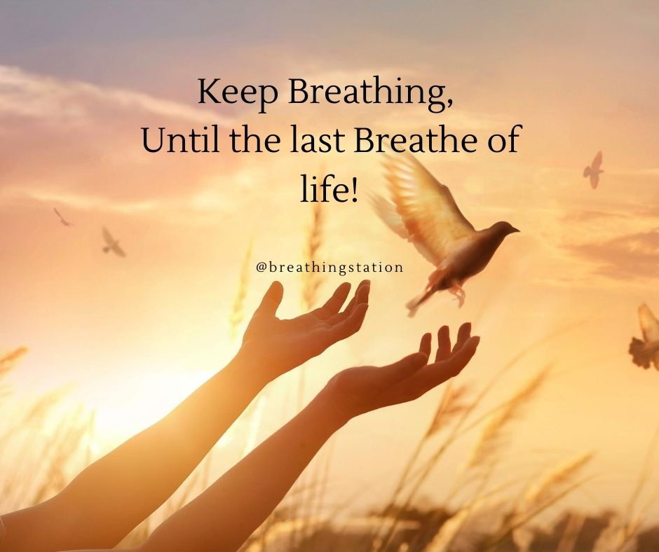 Keep Breathing, Until the last Breathe of life! - breathe and breathing quotes and captions