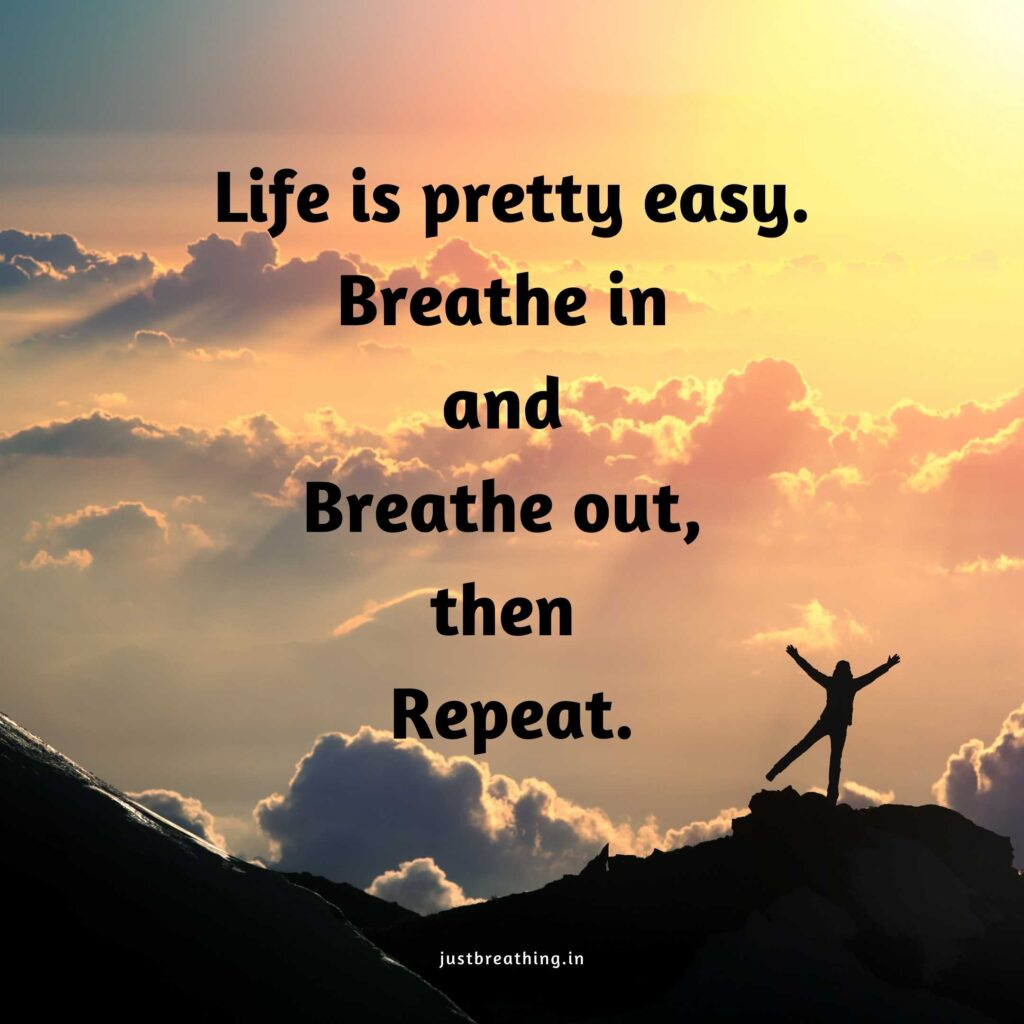 Life is pretty easy. Breathe in and breathe out, then repeat - best quotes of just breathe in life