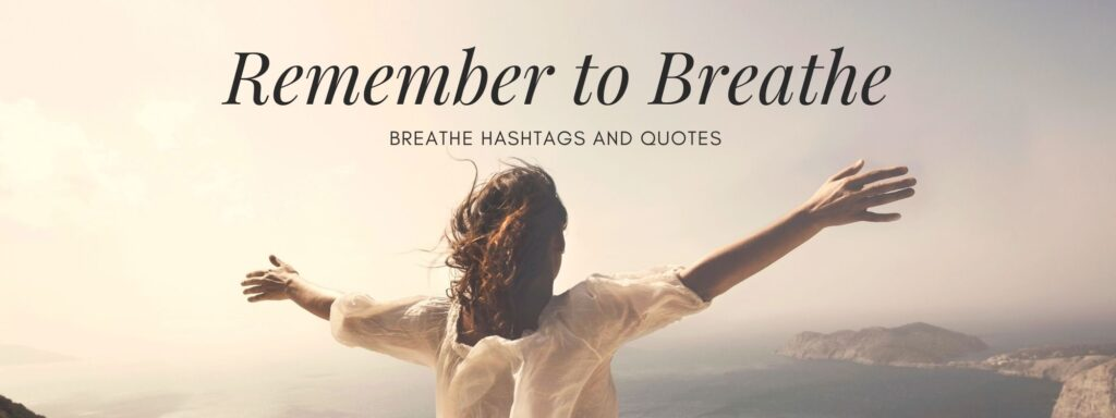 Remember to Breathe - hashtags of Breathe and breathing Hashtags