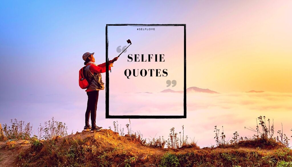 Selfie quotes and Hashtags of Self Love for your Lovely Selfie!