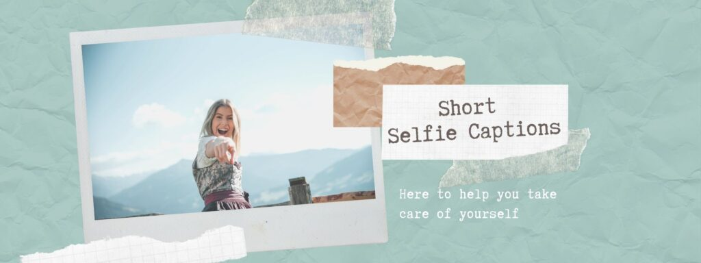 Short Captions for Selfies with Friends and Family to post on instagram