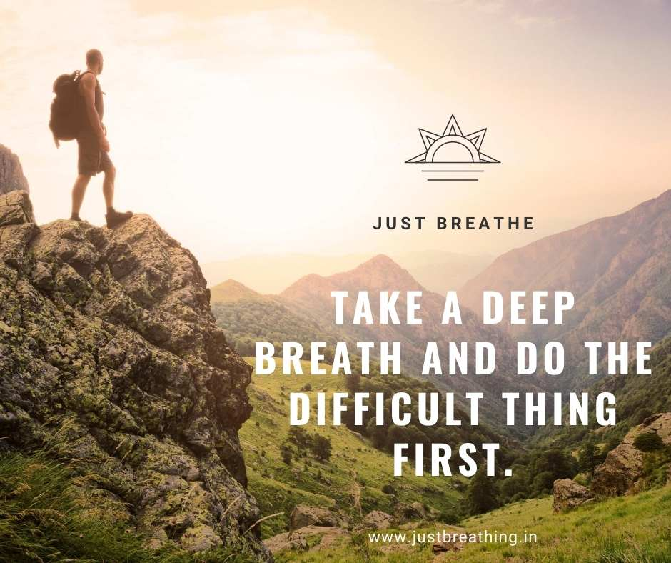 Take a deep breath and do the difficult thing first. - Beautiful breathing quotes to breathe