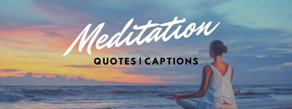 Best meditation Quotes and Meditation Captions ( Captions about meditation )