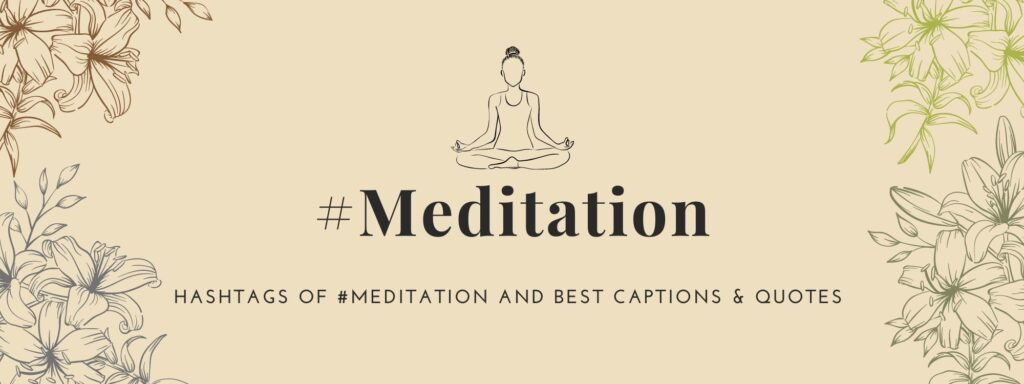 Hashtags of meditation-best Captions of meditation and meditation quotes for Instagram