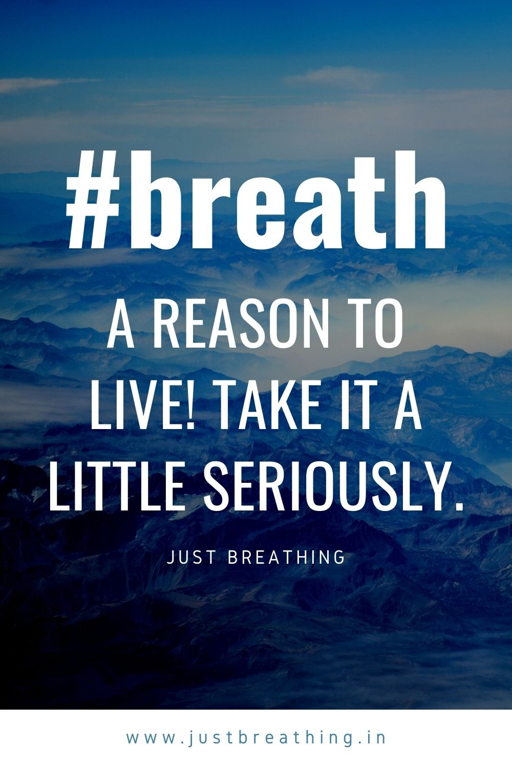 Breathe is A reason to live Take a deep breathe little seriously. Just breathing